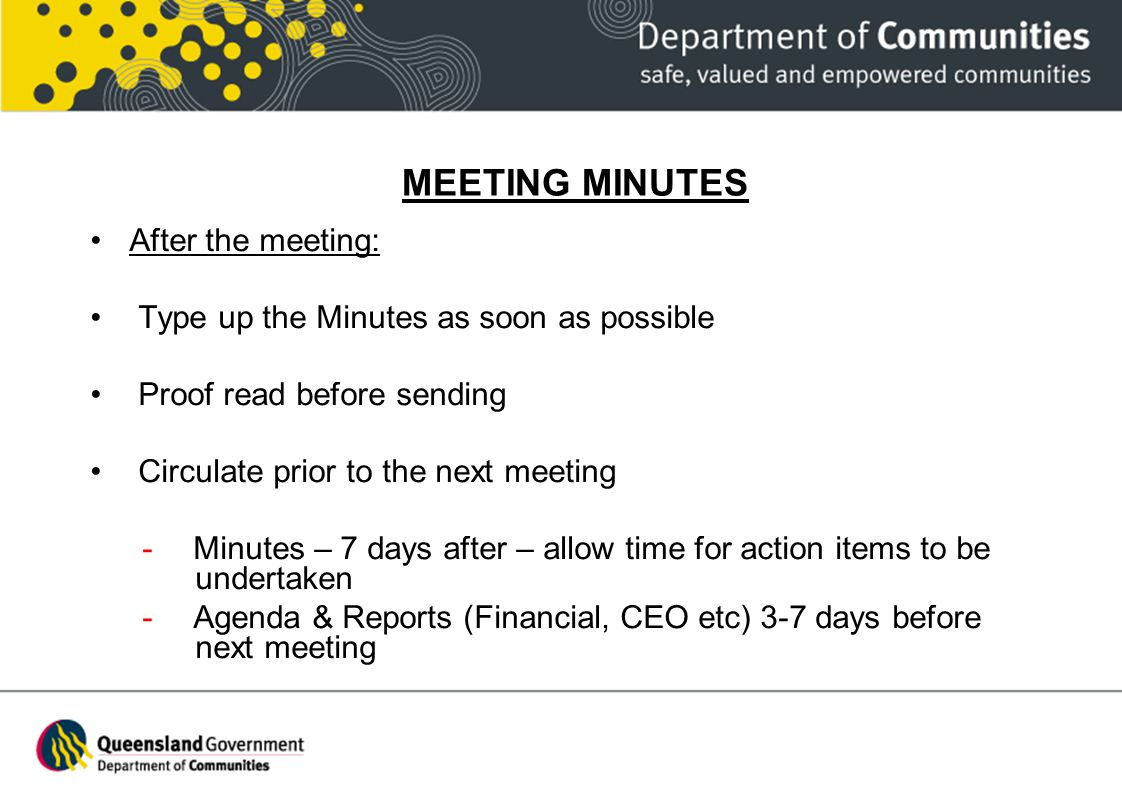 MEETING MINUTES After the meeting: Type up the Minutes as soon as possible Proof read before sending Circulate prior to the next meeting - Minutes – 7