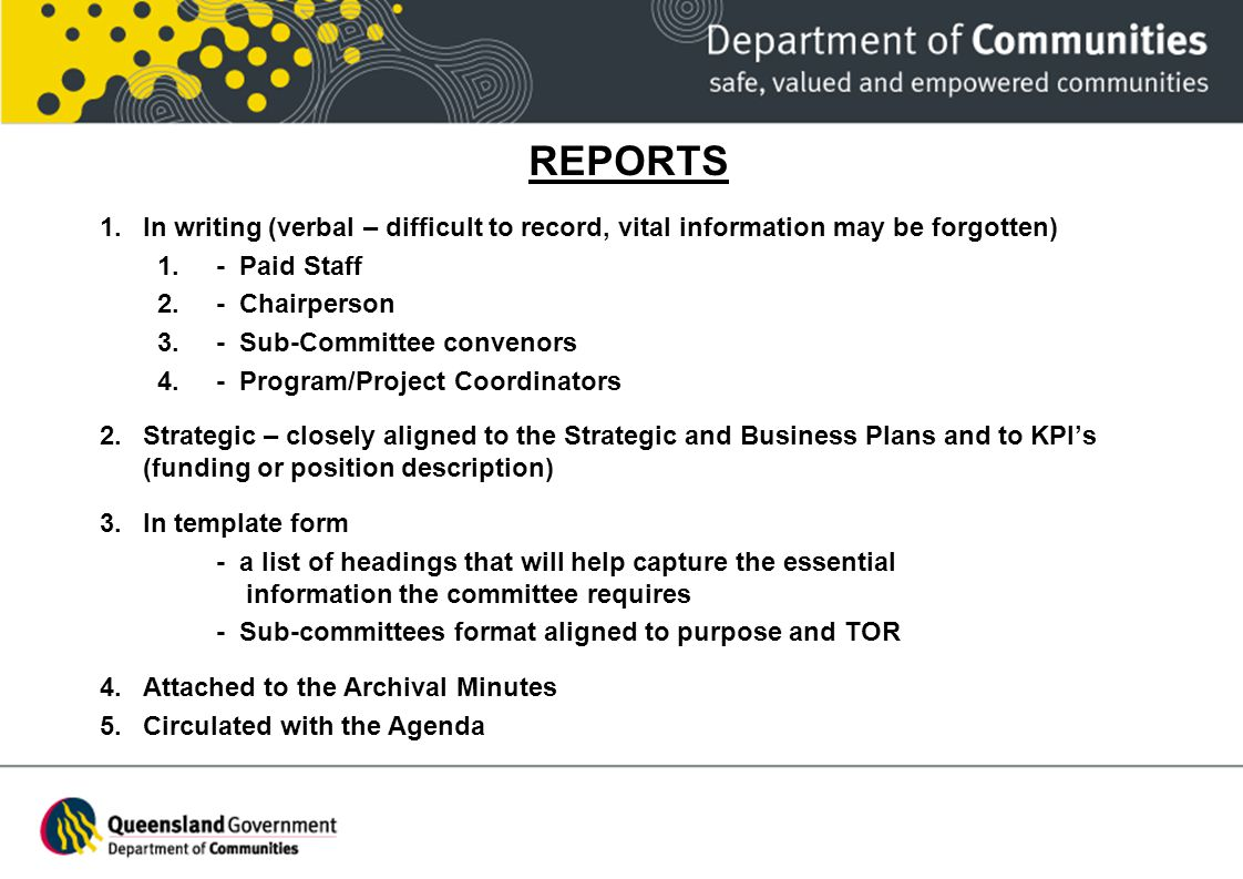 REPORTS 1.In writing (verbal – difficult to record, vital information may be forgotten) 1.- Paid Staff 2.- Chairperson 3.- Sub-Committee convenors 4.-