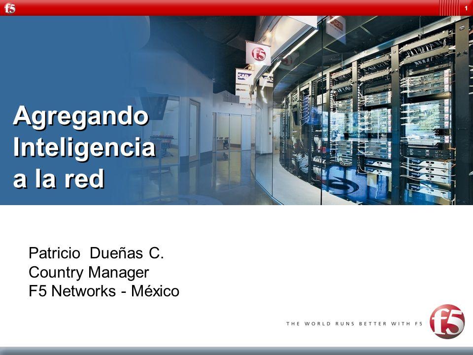 1 Agregando Inteligencia a la red Patricio Dueñas C. Country Manager F5 Networks - México