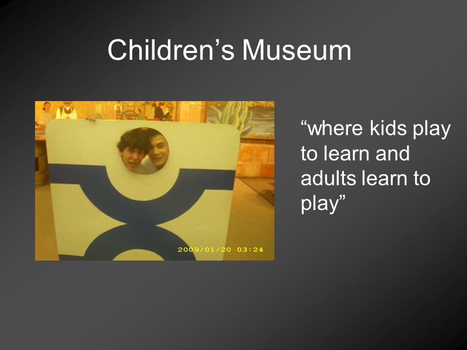 Childrens Museum where kids play to learn and adults learn to play