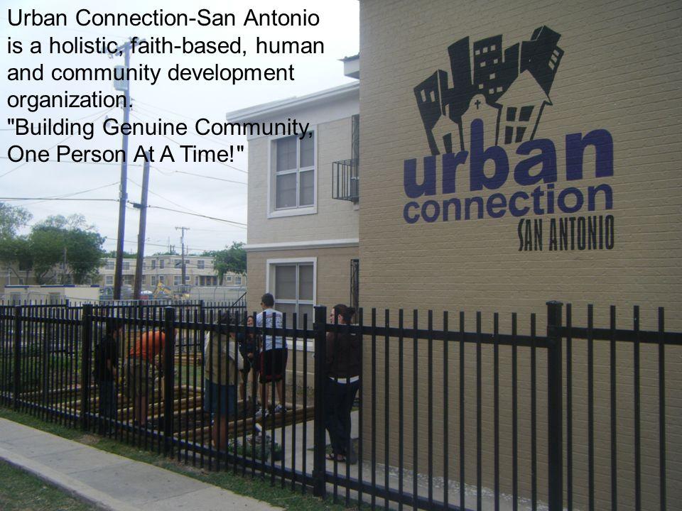 Urban Connection-San Antonio is a holistic, faith-based, human and community development organization.