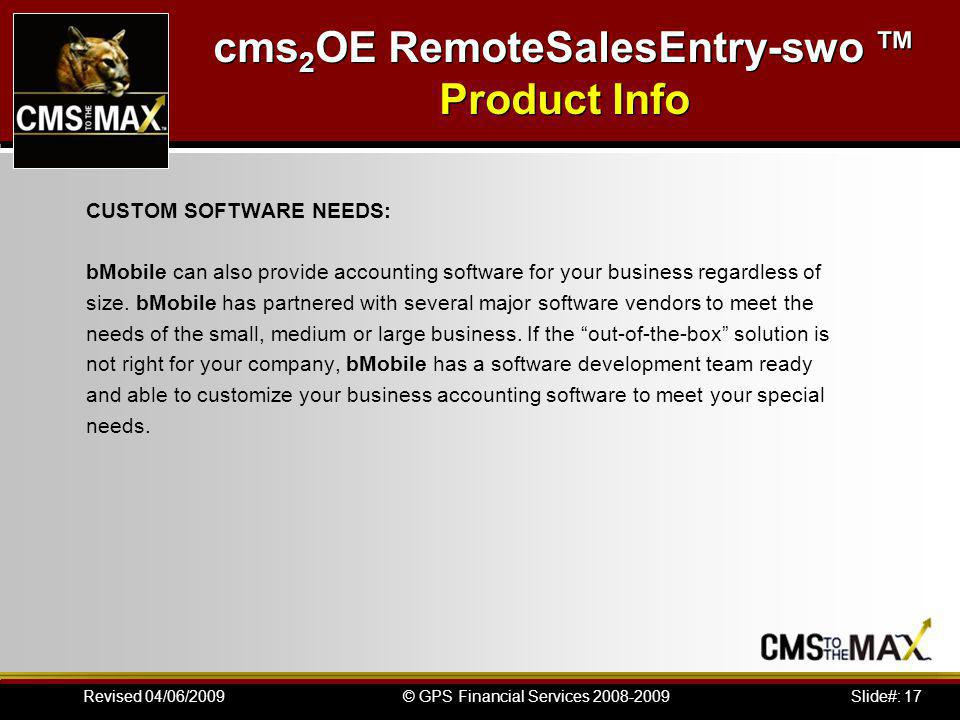 Slide#: 17© GPS Financial Services 2008-2009Revised 04/06/2009 CUSTOM SOFTWARE NEEDS: bMobile can also provide accounting software for your business regardless of size.