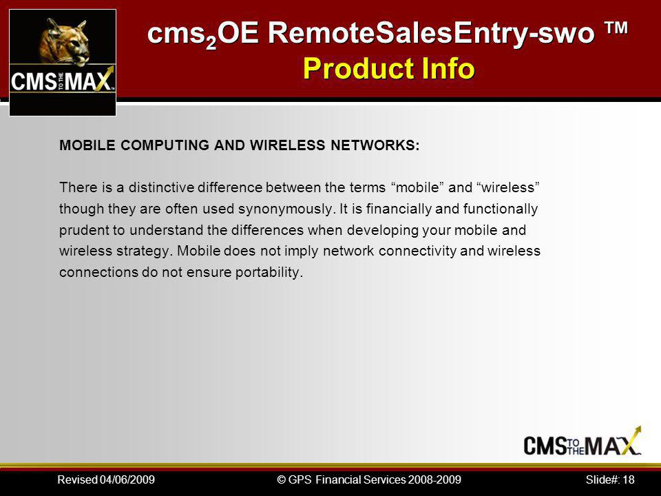 Slide#: 18© GPS Financial Services 2008-2009Revised 04/06/2009 MOBILE COMPUTING AND WIRELESS NETWORKS: There is a distinctive difference between the terms mobile and wireless though they are often used synonymously.