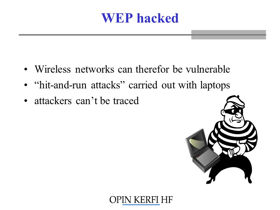 WEP hacked Wireless networks can therefor be vulnerable hit-and-run attacks carried out with laptops attackers cant be traced
