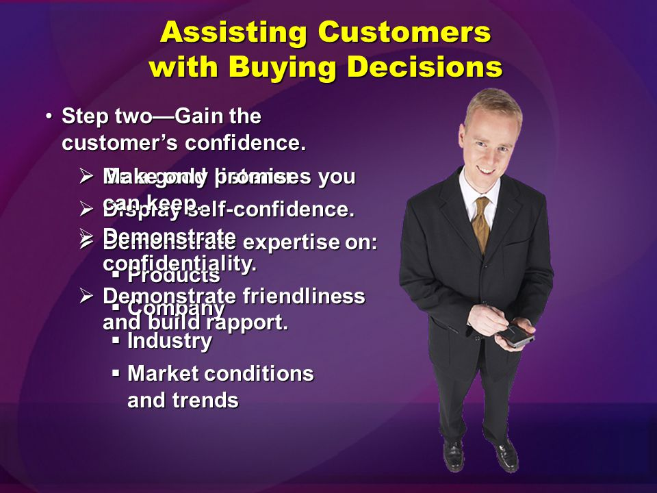 Assisting Customers with Buying Decisions Step oneDetermine if the customer needs help.Step oneDetermine if the customer needs help. Question the cust