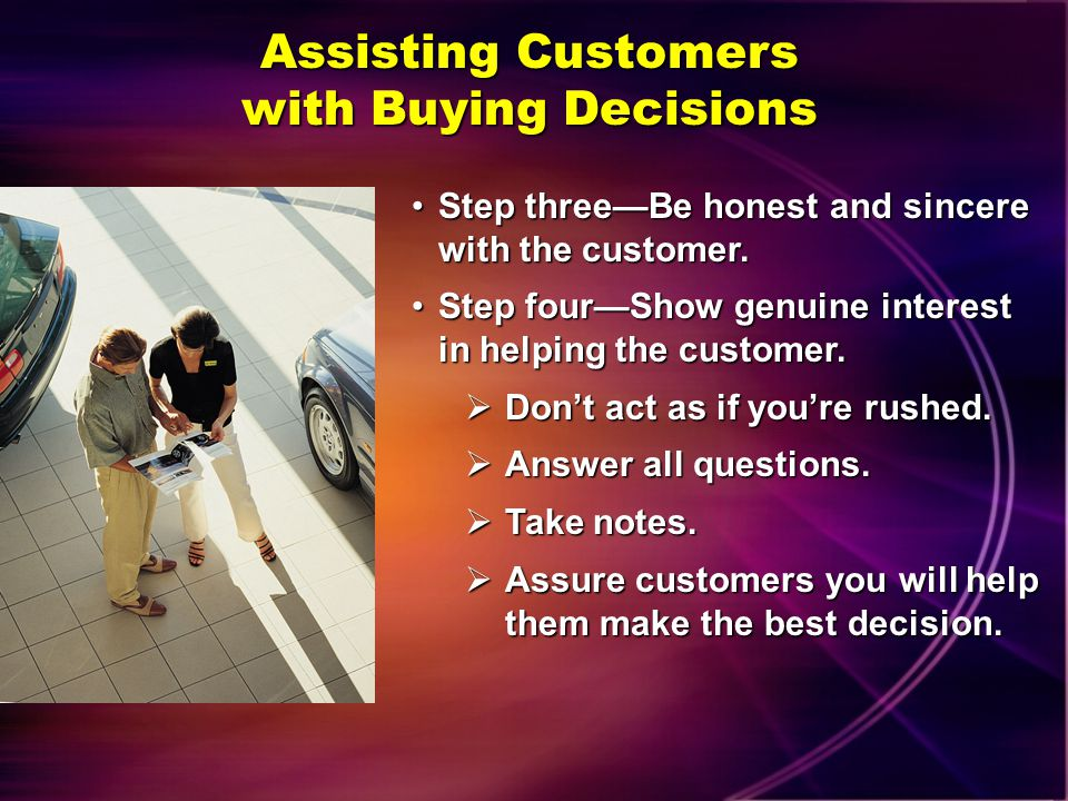 Assisting Customers with Buying Decisions Step twoGain the customers confidence.Step twoGain the customers confidence. Be a good listener. Be a good l
