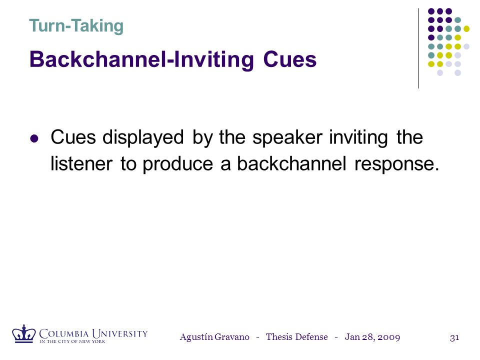 Agustín Gravano - Thesis Defense - Jan 28, 200930 Combined Cues Number of cues conjointly displayed Percentage of turn-taking attempts Turn-Yielding C