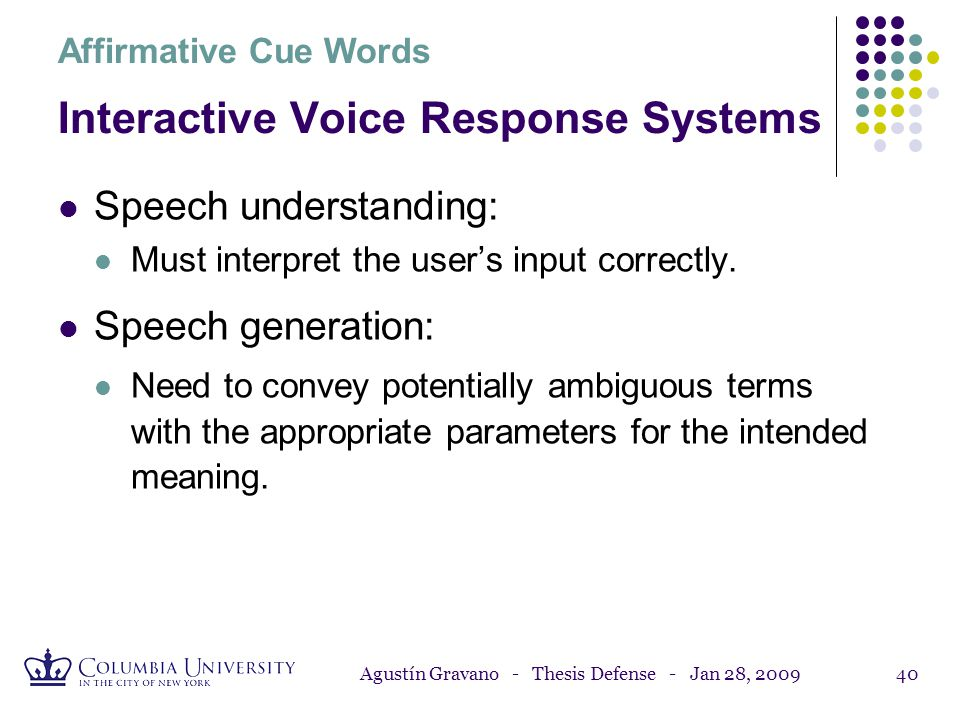 Agustín Gravano - Thesis Defense - Jan 28, 200939 Examples Affirmative Cue Words thats pretty much okay Speaker 1: between the yellow mermaid and the