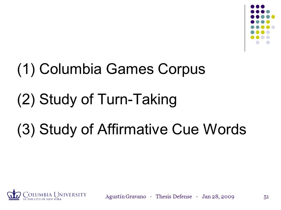 Agustín Gravano - Thesis Defense - Jan 28, 200950 Affirmative Cue Words Speaker Entrainment Two novel measures of entrainment based on usage of high-f