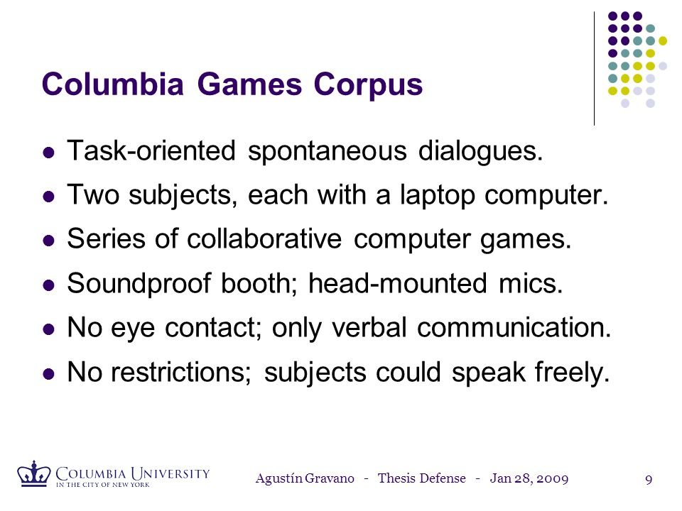 Agustín Gravano - Thesis Defense - Jan 28, 20098 (1) Columbia Games Corpus (2) Study of Turn-Taking (3) Study of Affirmative Cue Words