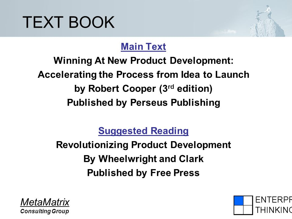 ENTERPRISE THINKING MetaMatrix Consulting Group TEXT BOOK Main Text Winning At New Product Development: Accelerating the Process from Idea to Launch b
