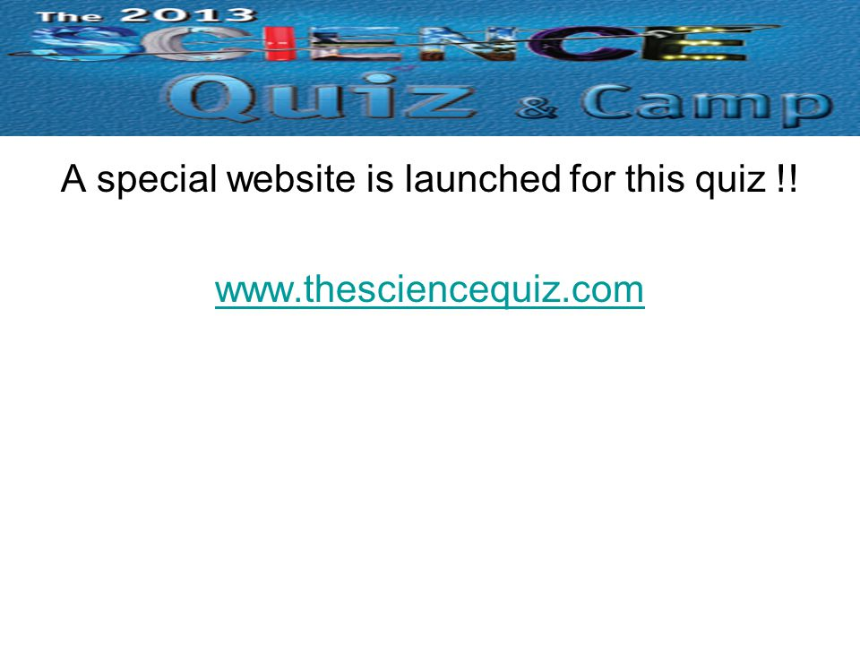 A special website is launched for this quiz !! www.thesciencequiz.com