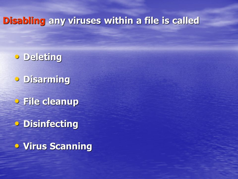 Disabling any viruses within a file is called Deleting Deleting Disarming Disarming File cleanup File cleanup Disinfecting Disinfecting Virus Scanning Virus Scanning