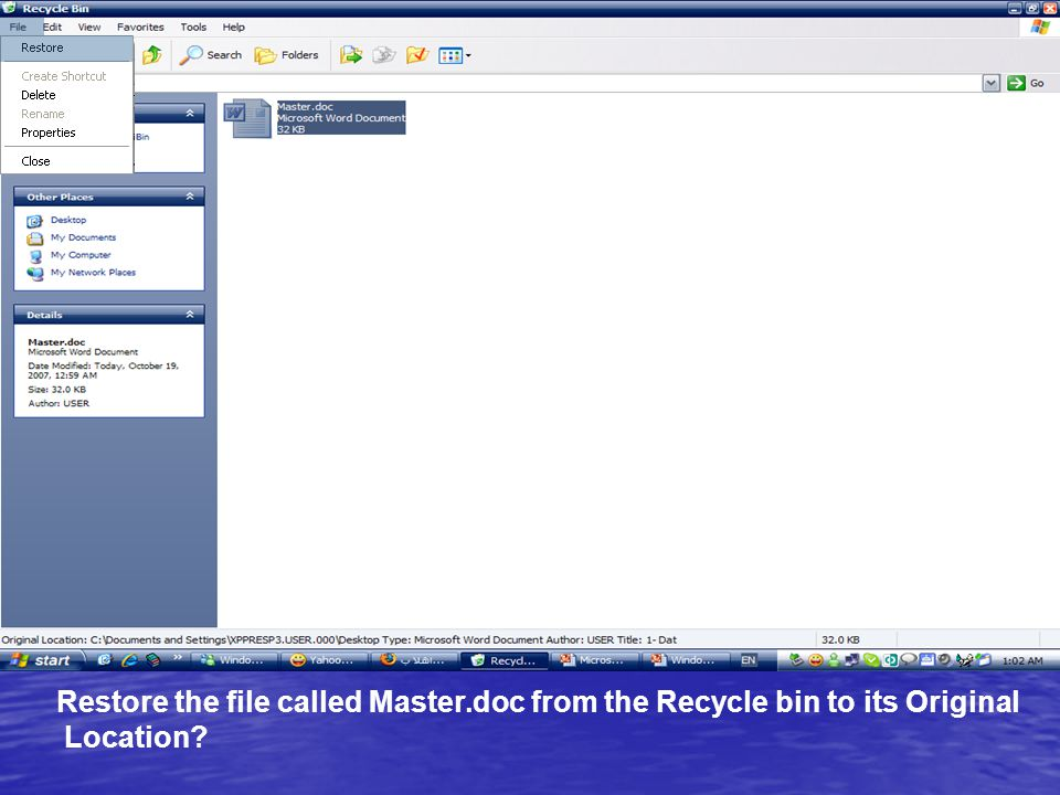 Restore the file called Master.doc from the Recycle bin to its Original Location