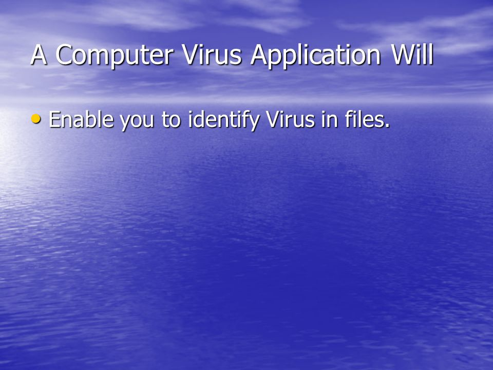 A Computer Virus Application Will Enable you to identify Virus in files.