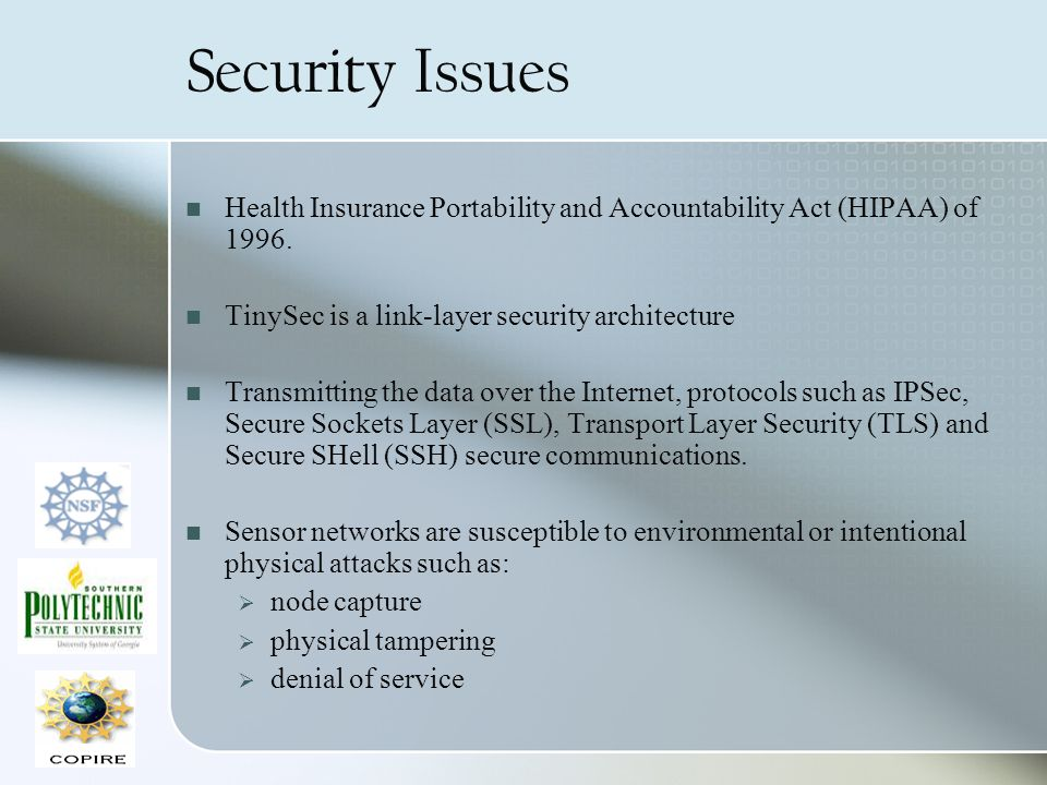 Security Issues Health Insurance Portability and Accountability Act (HIPAA) of 1996. TinySec is a link-layer security architecture Transmitting the da