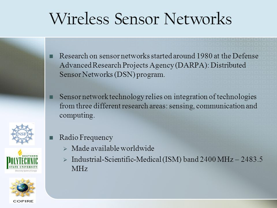 Wireless Sensor Networks Research on sensor networks started around 1980 at the Defense Advanced Research Projects Agency (DARPA): Distributed Sensor Networks (DSN) program.