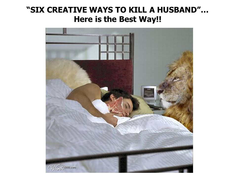 SIX CREATIVE WAYS TO KILL A HUSBAND… Here is the Best Way!!