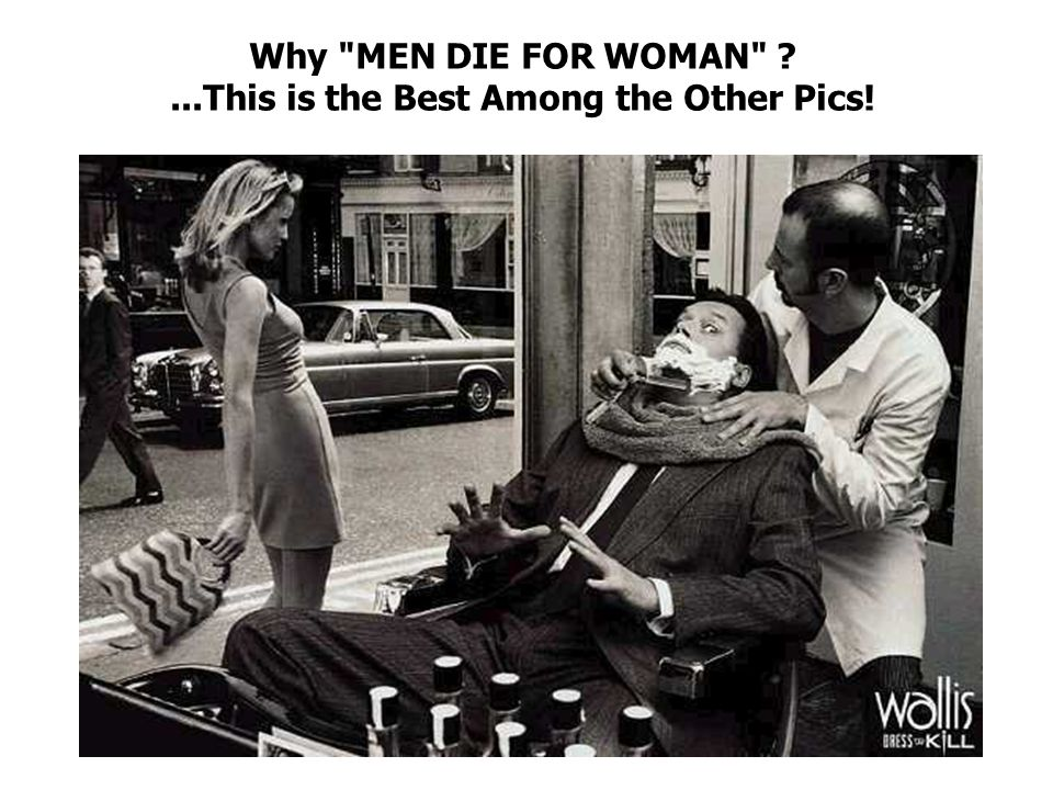 Why MEN DIE FOR WOMAN ...This is the Best Among the Other Pics!