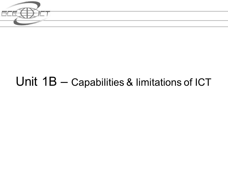 Unit 1B – Capabilities & limitations of ICT