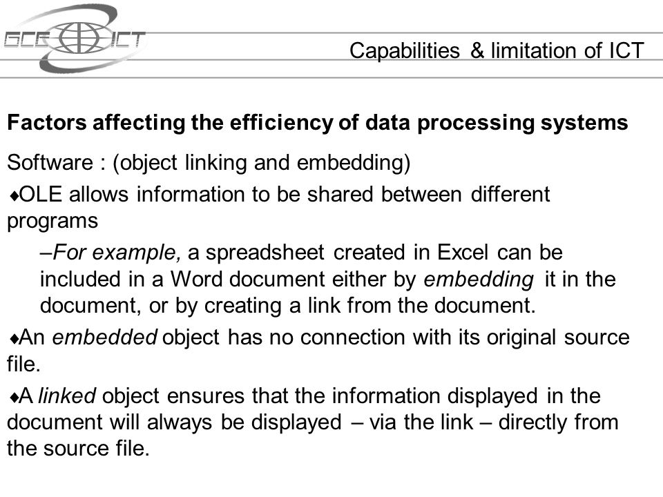 Capabilities & limitation of ICT Factors affecting the efficiency of data processing systems Software : (object linking and embedding) OLE allows info