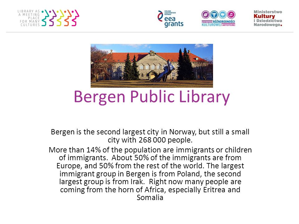 Bergen Public Library Bergen is the second largest city in Norway, but still a small city with 268 000 people.