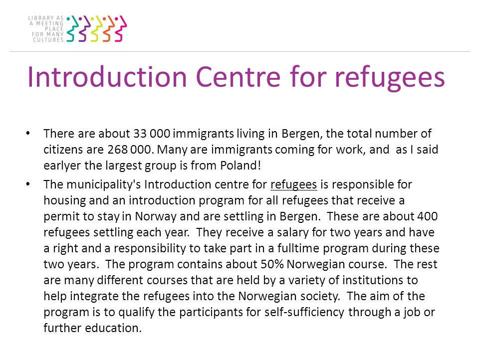 Introduction Centre for refugees There are about 33 000 immigrants living in Bergen, the total number of citizens are 268 000.