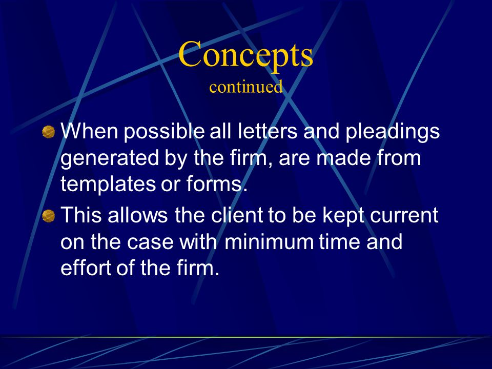 Concepts continued When possible all letters and pleadings generated by the firm, are made from templates or forms.