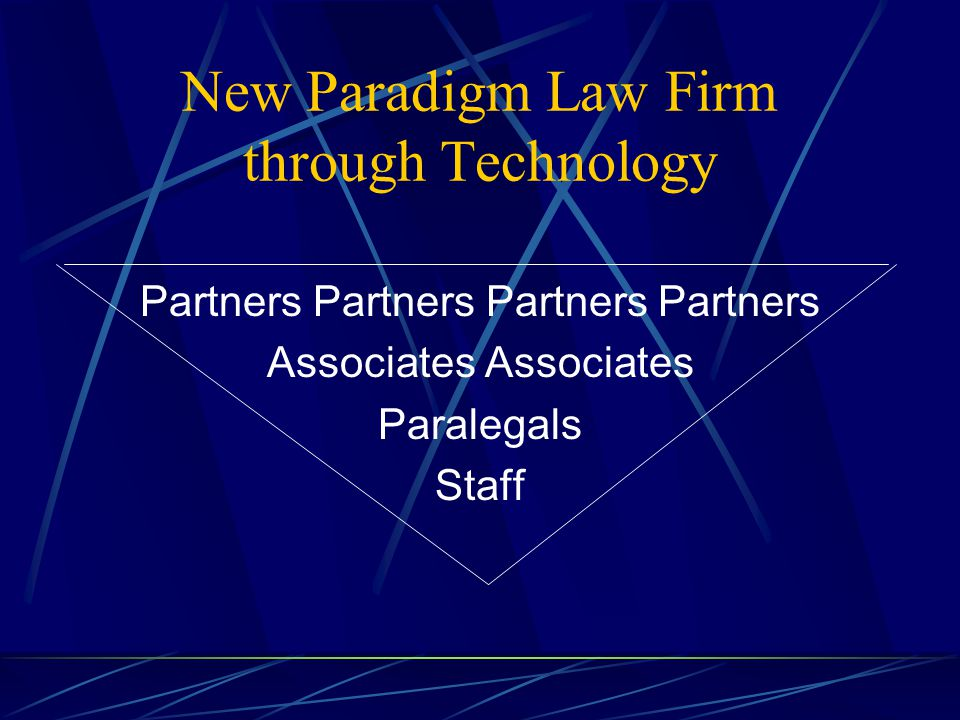 New Paradigm Law Firm through Technology Partners Partners Associates Paralegals Staff