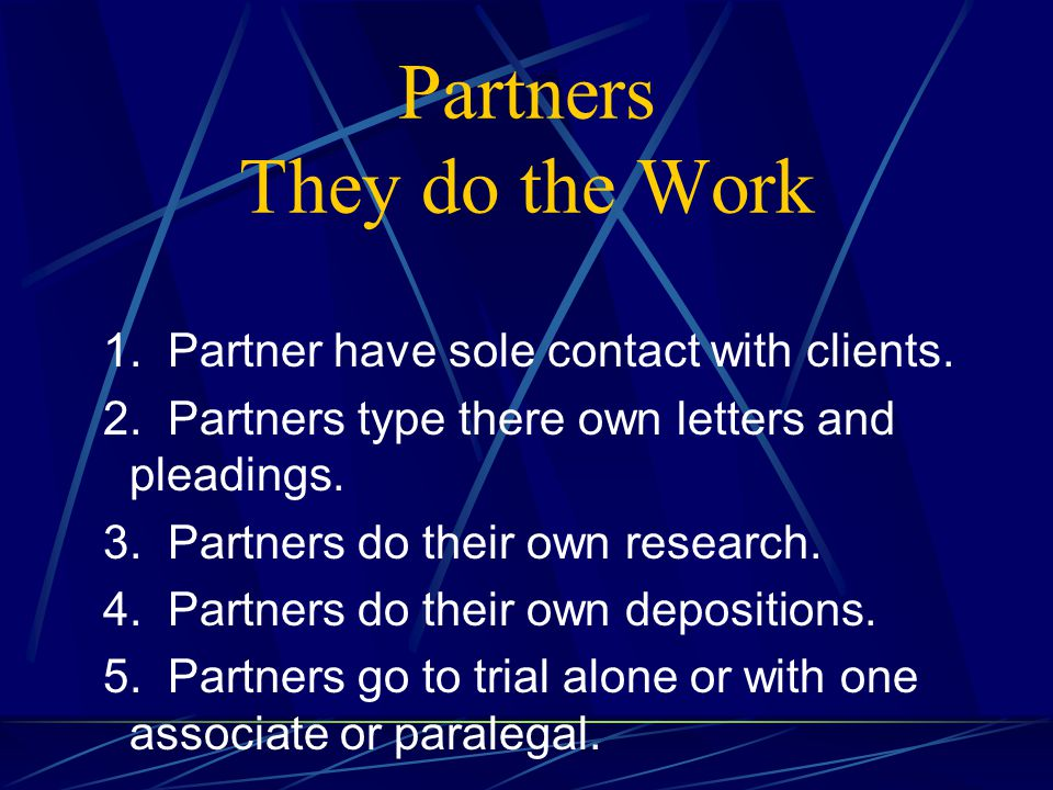 Associates Learn to be partners 1.They work in the background with the mentor partner.