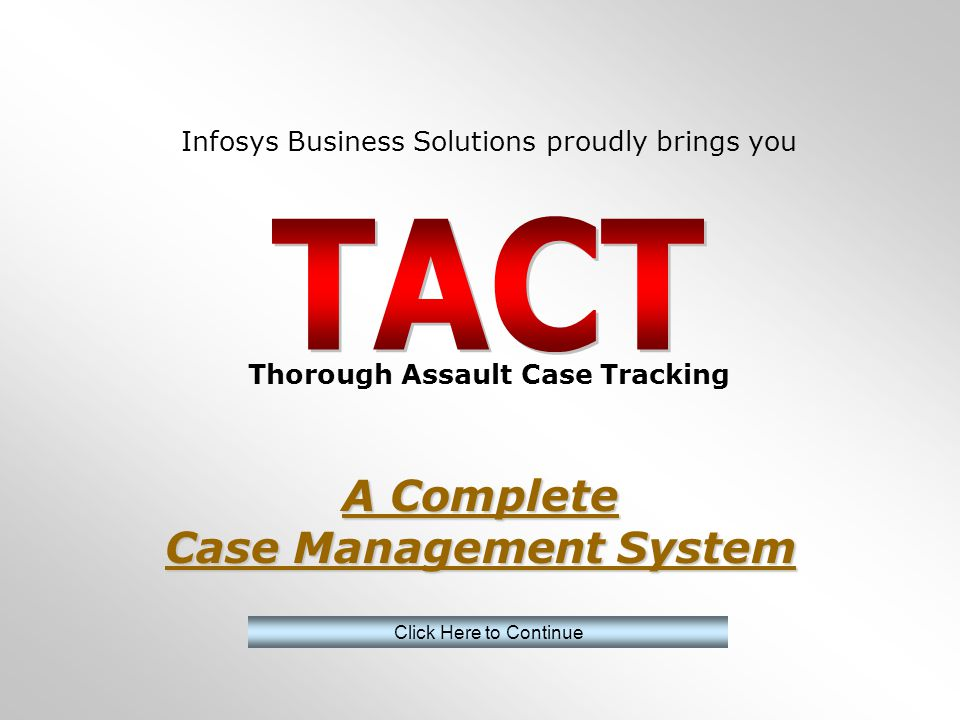 Infosys Business Solutions proudly brings you Thorough Assault Case Tracking Click Here to Continue A Complete Case Management System