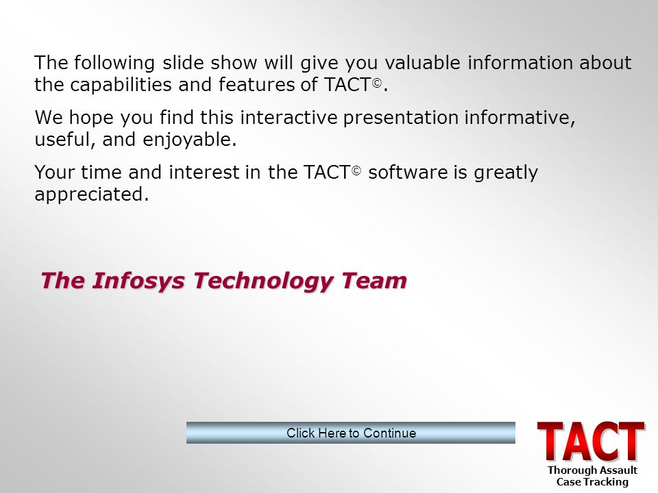 TACT © allows management of volunteers including classes, schedules, hours, qualifications, and more… Thorough Assault Case Tracking Volunteer Management Return to Main Menu Detailed DemographicsServices DonationsForensic Interviewing Prevention/Education Follow-up Scheduling