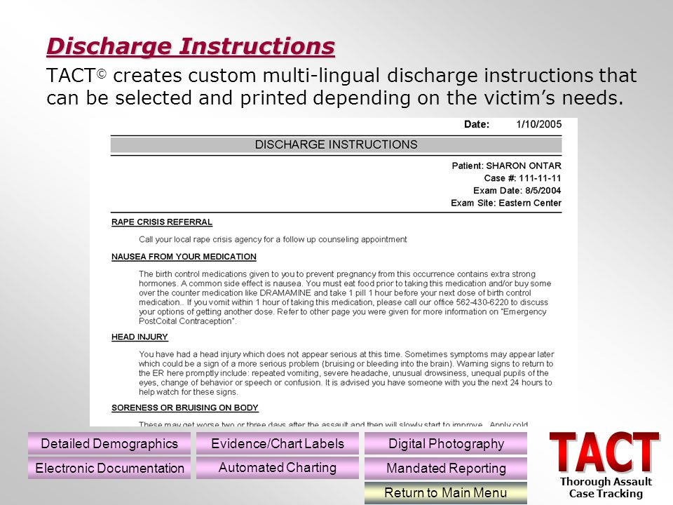 TACT © creates custom multi-lingual discharge instructions that can be selected and printed depending on the victims needs.