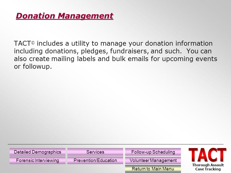 TACT © includes a utility to manage your donation information including donations, pledges, fundraisers, and such.
