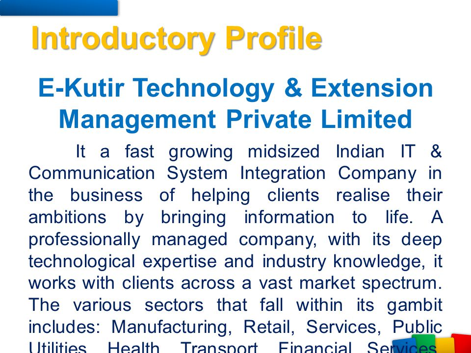 E-Kutir Technology & Extension Management Private Limited It a fast growing midsized Indian IT & Communication System Integration Company in the busin