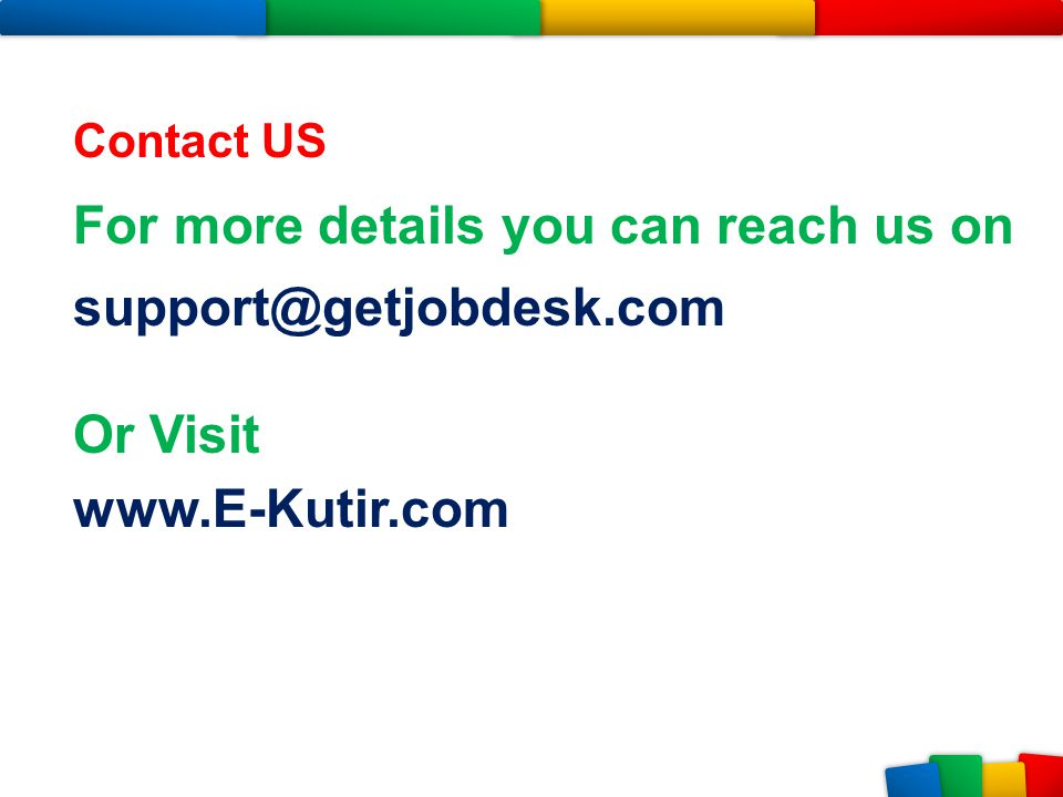 Contact US For more details you can reach us on support@getjobdesk.com Or Visit www.E-Kutir.com