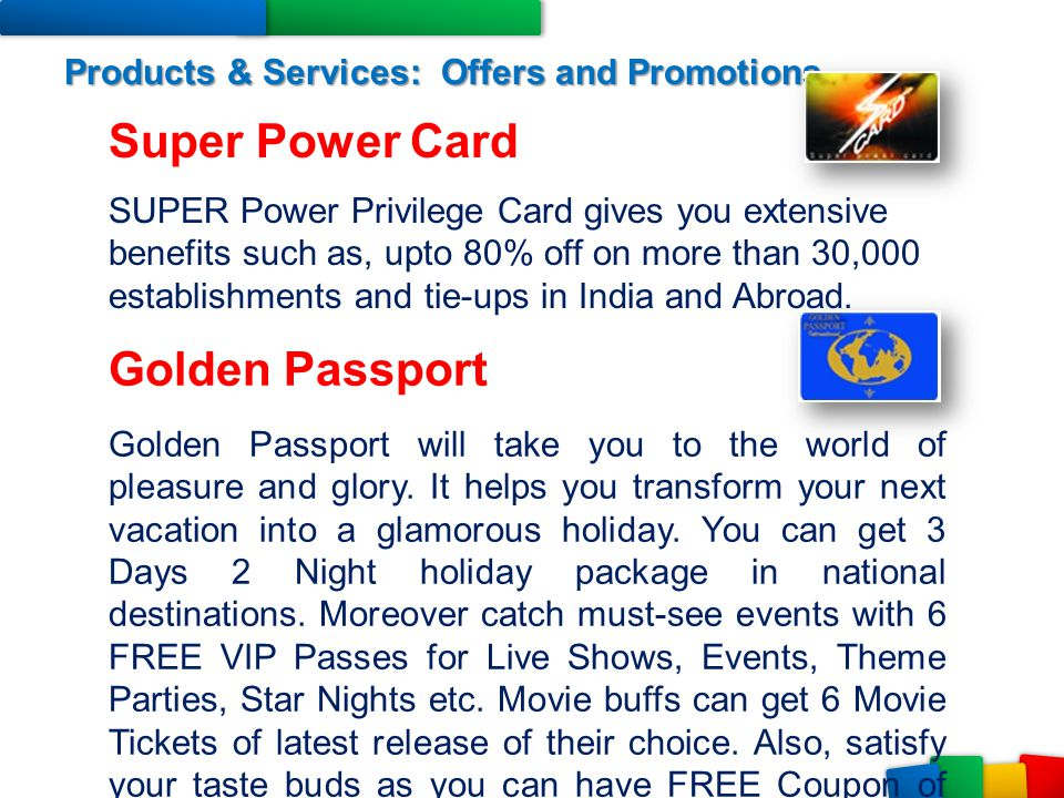 Products & Services: Offers and Promotions Super Power Card SUPER Power Privilege Card gives you extensive benefits such as, upto 80% off on more than