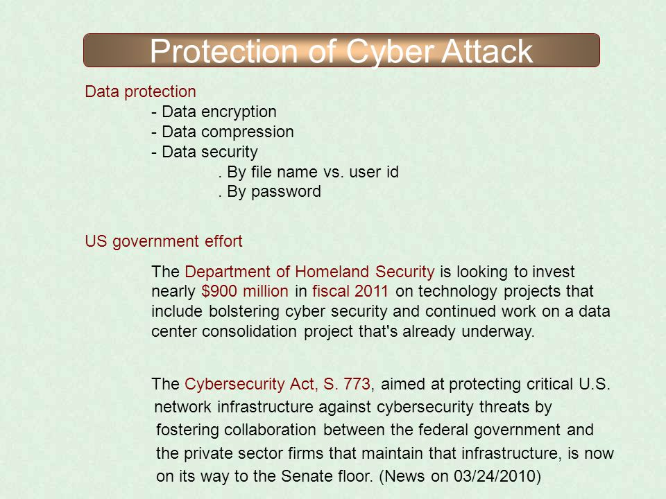 Protection of Cyber Attack US government effort The Department of Homeland Security is looking to invest nearly $900 million in fiscal 2011 on technol