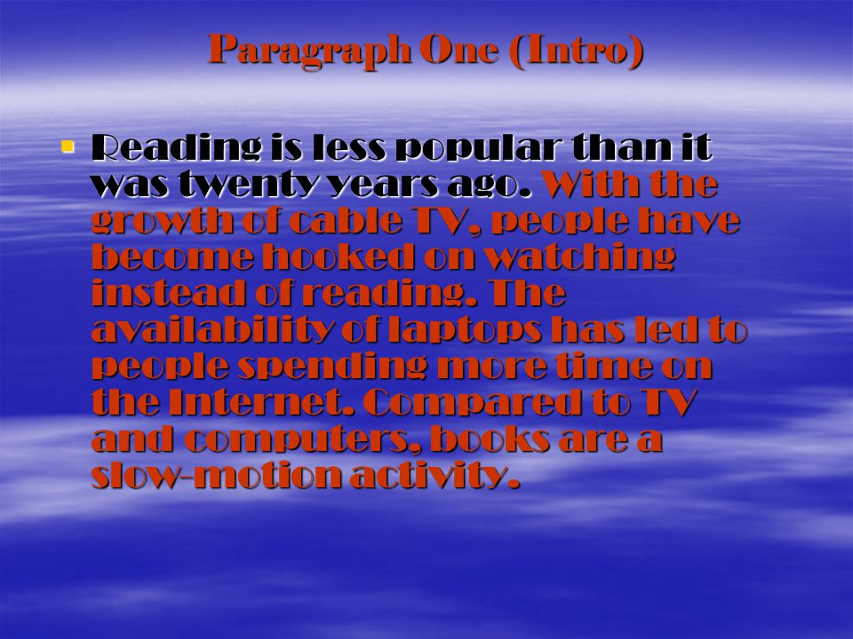 Paragraph Two (Body) The growth of cable has resulted in people getting hooked on watching instead of reading.