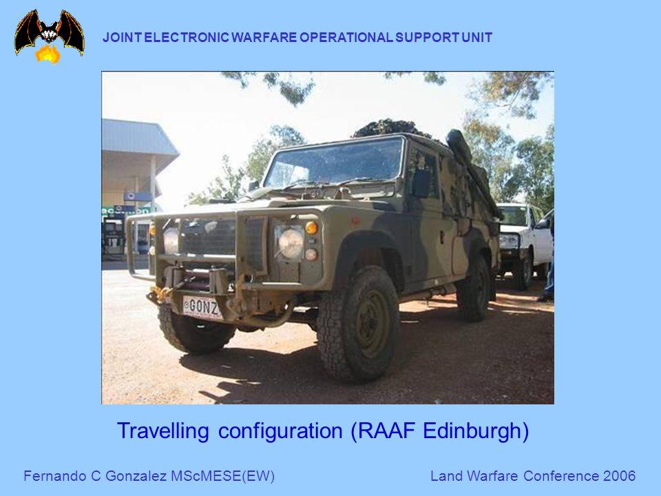 Fernando C Gonzalez MScMESE(EW)Land Warfare Conference 2006 JOINT ELECTRONIC WARFARE OPERATIONAL SUPPORT UNIT Travelling configuration (RAAF Edinburgh
