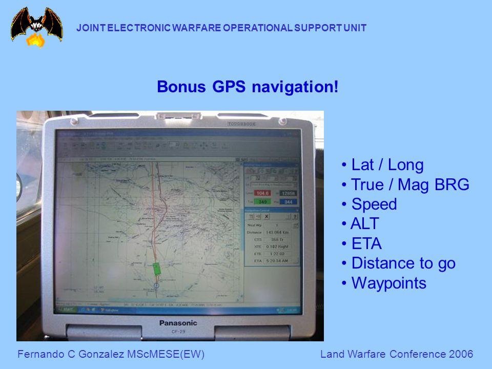 Fernando C Gonzalez MScMESE(EW)Land Warfare Conference 2006 JOINT ELECTRONIC WARFARE OPERATIONAL SUPPORT UNIT Bonus GPS navigation! Lat / Long True /