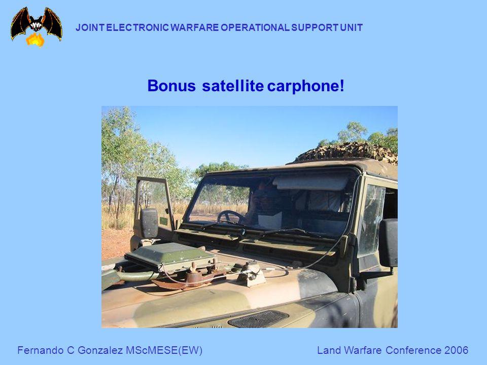 Fernando C Gonzalez MScMESE(EW)Land Warfare Conference 2006 JOINT ELECTRONIC WARFARE OPERATIONAL SUPPORT UNIT Bonus satellite carphone!