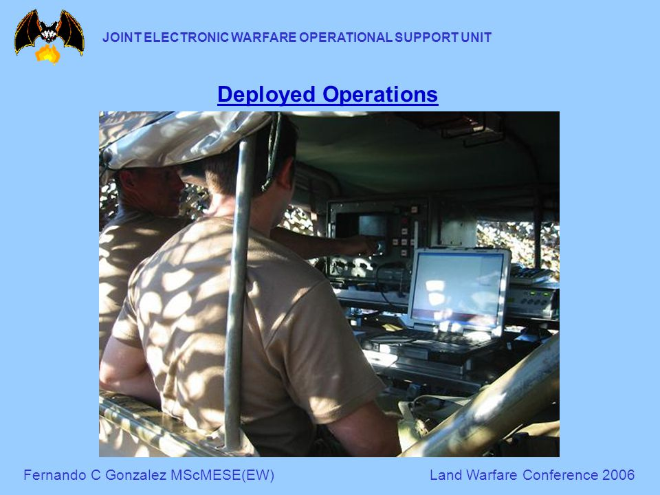 Fernando C Gonzalez MScMESE(EW)Land Warfare Conference 2006 JOINT ELECTRONIC WARFARE OPERATIONAL SUPPORT UNIT Deployed Operations