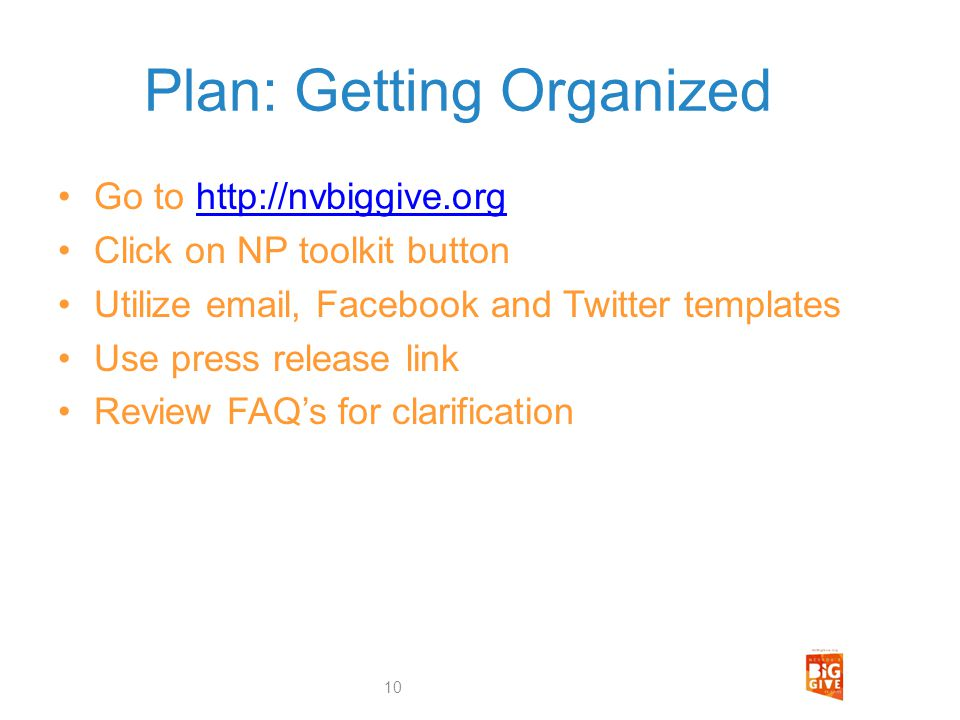 Plan: Getting Organized Go to http://nvbiggive.orghttp://nvbiggive.org Click on NP toolkit button Utilize email, Facebook and Twitter templates Use pr