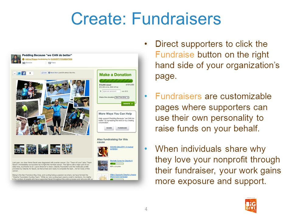 Create: Fundraisers Direct supporters to click the Fundraise button on the right hand side of your organizations page. Fundraisers are customizable pa
