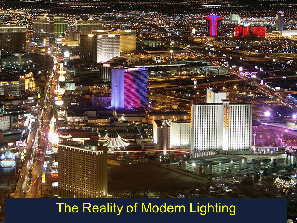 Lighting and Daylighting Your Way to Zero Net Energy James R Benya, PE, FIES, FIALD, LC (US) The Reality of Modern Lighting