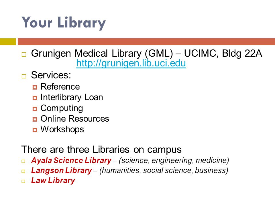 Your Library Grunigen Medical Library (GML) – UCIMC, Bldg 22A http://grunigen.lib.uci.edu http://grunigen.lib.uci.edu Services: Reference Interlibrary