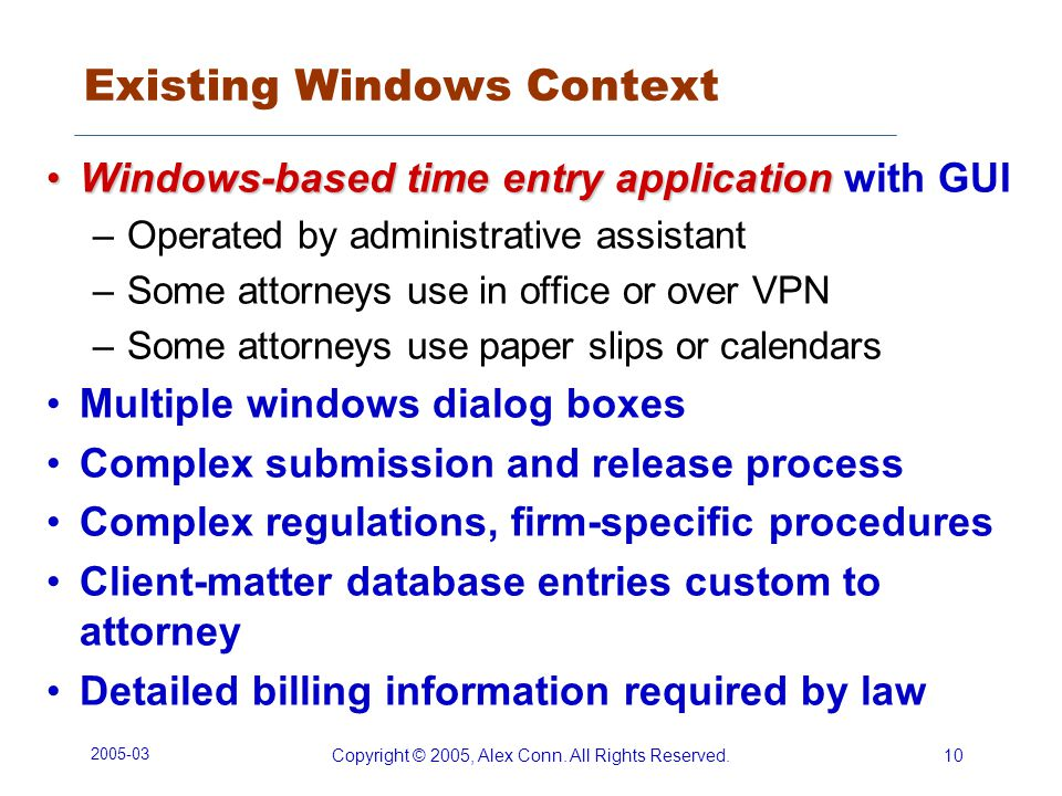 2005-03 Copyright © 2005, Alex Conn. All Rights Reserved.10 Existing Windows Context Windows-based time entry applicationWindows-based time entry appl