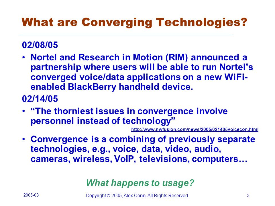 2005-03 Copyright © 2005, Alex Conn. All Rights Reserved.3 What are Converging Technologies? 02/08/05 Nortel and Research in Motion (RIM) announced a