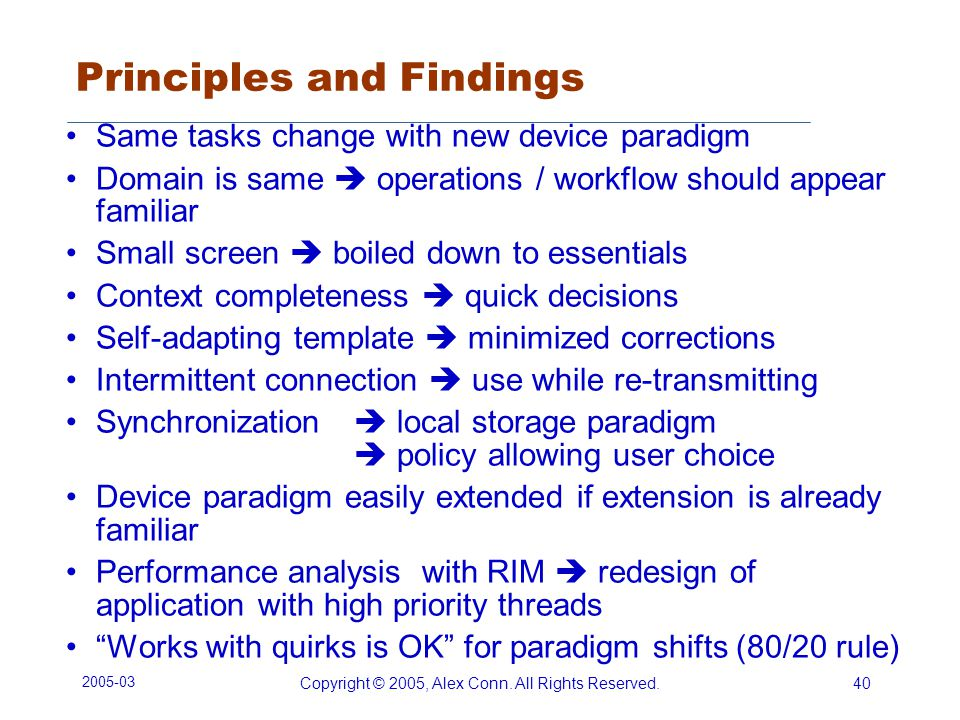 2005-03 Copyright © 2005, Alex Conn. All Rights Reserved.40 Principles and Findings Same tasks change with new device paradigm Domain is same operatio